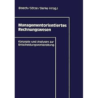 Managementorientiertes Rechnungswesen  Konzepte und Analysen zur Entscheidungsvorbereitung by Bloech & Jrgen