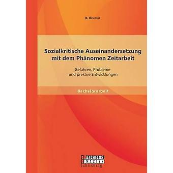 Sozialkritische Auseinandersetzung mit dem Phnomen Zeitarbeit Gefahren Probleme und prekre Entwicklungen by Brumm & Britta