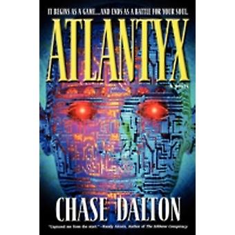 Atlantyx It Begins as a Game . . . and Ends as a Battle for Your Soul by Dalton & Chase