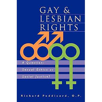Gay  Lesbian Rights A Question Sexual Ethics or Social Justice by Peddicord & Richard