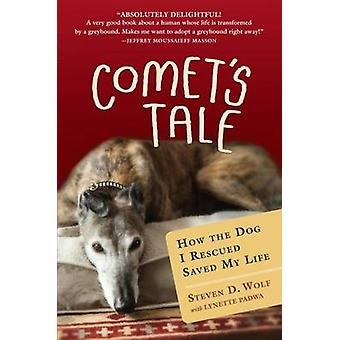 Comets Tale How the Dog I Rescued Saved My Life by Wolf & Steven
