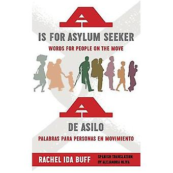 A is for Asylum Seeker - Words for People on the Move / A de asilo - pa