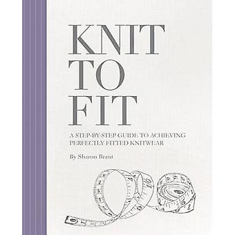 Knit to Fit - A Step-by-Step Guide to Achieving Perfectly Fitted Knitw