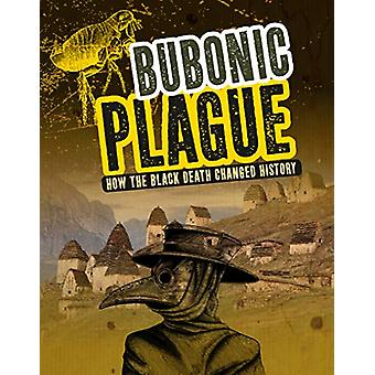 Bubonic Plague - How the Black Death Changed History by Barbara Krasne