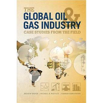 The Global Oil and Gas Industry - Case Studies from the Field by Andre