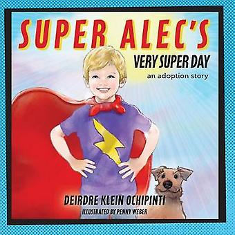 Super Alec's Very Super Day - An Adoption Story by Deirdre Klein Ochip