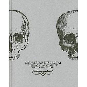 Calvariae Disjecta - The Many Hauntings of Burton Agnes Hall - Robert W