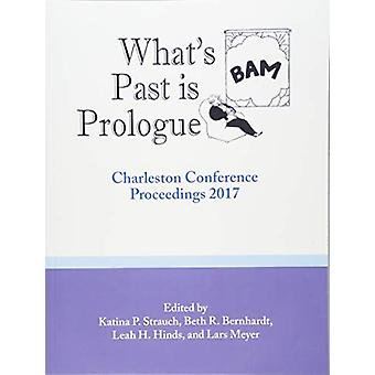 What's Past is Prologue - Charleston Conference Proceedings - 2017 by