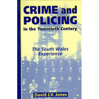Crime and Policing in the Twentieth Century - The South Wales Experien