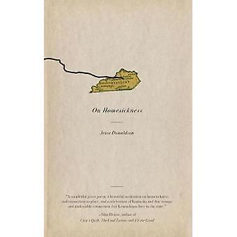 On Homesickness - A Plea by Jesse Donaldson - 9781946684004 Book