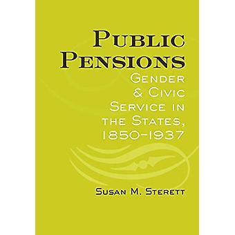 Public Pensions - Gender and Civic Service in the States - 1850-1937 b