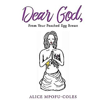 Dear God from Your Poached Egg Breast by Alice Mpofu-Coles - 97815439