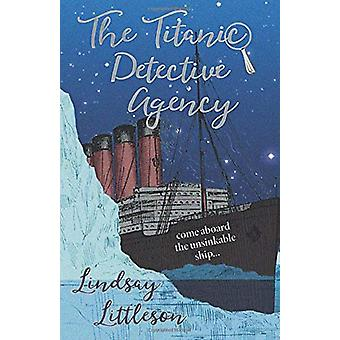 The Titanic Detective Agency by Lindsay Littleson - 9781911279440 Book