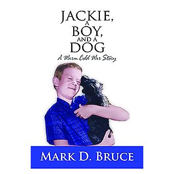 Jackie - a Boy - and a Dog - A Warm Cold War Story by Mark D. Bruce -