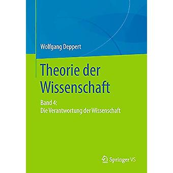 Theorie Der Wissenschaft - Band 4 - Die Verantwortung Der Wissenschaft