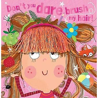 Dont You Dare Brush My Hair by Make Believe Ideas