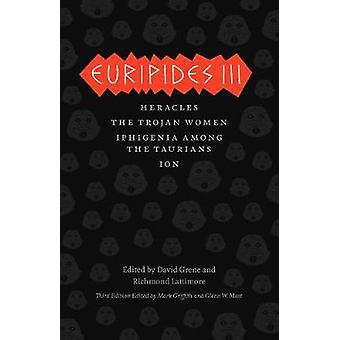 Euripides III - Heracles The Trojan Women Iphigenia among the Taurians Ion
