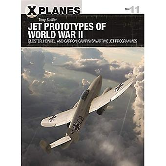 Jet Prototypes of World War II: Gloster, Heinkel, and Caproni Campini's wartime jet programmes (X-Planes)