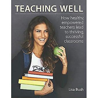 Insegnare bene: come gli insegnanti sani e potenziati portano a classi fiorenti e di successo