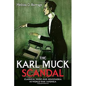 The Karl Muck Scandal: Classical Music and Xenophobia in World War I America (Eastman Studies in� Music)