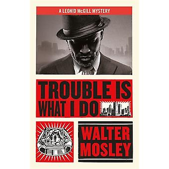 Trouble Is What I Do by Mosley & Walter