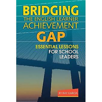 Bridging the English Learner Achievement Gap - Essential Lessons for S