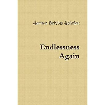 Endlessness Again by Horace Helmick - 9780989510035 Book
