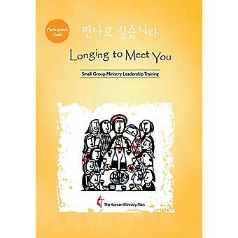 Longing to Meet You Participant's Guide - Small Group Ministry Leaders