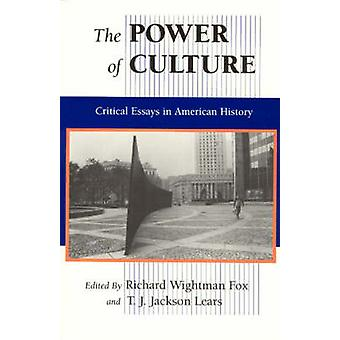 The Power of Culture by Edited by Richard Wightman Fox & Edited by T J Jackson Lears
