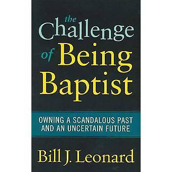 The Challenge of Being Baptist by Bill J. Leonard