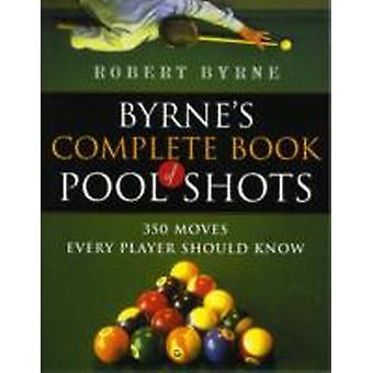 Byrnes Complete Book of Pool Shots 350 Moves Every Player Should Know door Robert Byrne