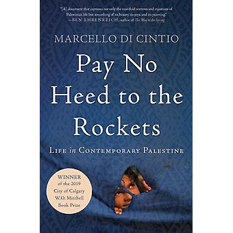 Pay No Heed to the Rockets  Life in Contemporary Palestine by Marcello Di Cintio