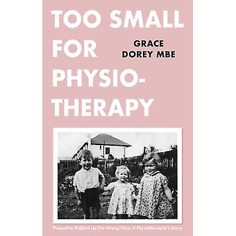 Too Small for Physiotherapy by Grace Dorey MBE