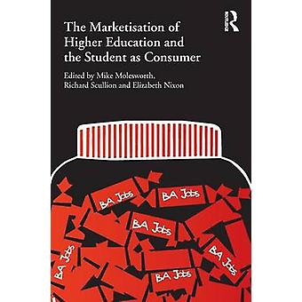 The Marketisation of Higher Education and the Student as Consumer by Molesworth & Mike
