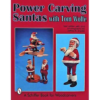 Power Carving Santas with Tom Wolfe by Tom Wolfe - 9780887409639 Book