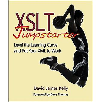 XSLT Jumpstarter - Level the Learning Curve and Put Your XML to Work b