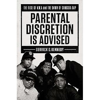 Parental Discretion Is Advised - The Rise of N.W.A and the Dawn of Gan