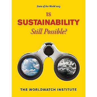 State of World 2013 - Nachhaltigkeit noch möglich ist? von Worldwa