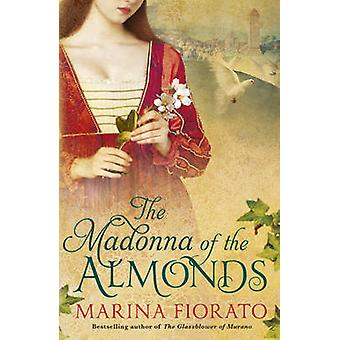 The Madonna of the Almonds by Marina Fiorato - 9781848547964 Book