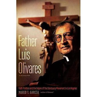 Vater Luis Olivares - eine Biographie - glauben Politik and the Origins of