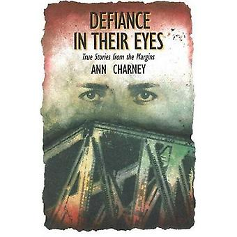 Defiance à leurs yeux : True Stories from the Margins