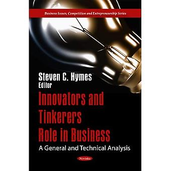 Innovators and Tinkerers Role in Business: A General and Technical Analysis (Paperback)