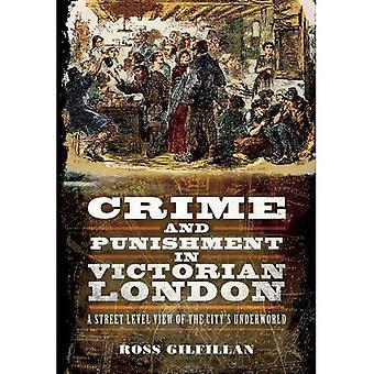 Rikos ja rangaistus viktoriaanisen Lontoon: katutason näkymä kaupungin Underworld