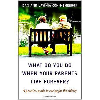 Vad gör du när dina föräldrar leva för evigt?: en praktisk Guide till omsorg för äldre