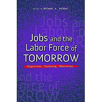 Jobs and the Labor Force of Tomorrow: Migration, Training, Education (The Urban Agenda)