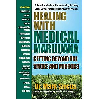 Healing with Medical Marijuana: Getting Beyond the Smoke and Mirrors