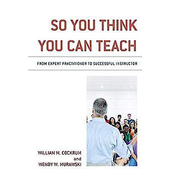 Si vous pensez que vous pouvez enseigner: Du praticien Expert instructeur réussie