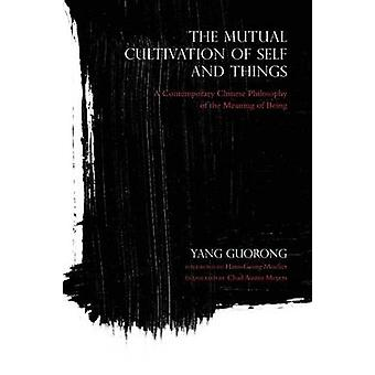 The Mutual Cultivation of Self and Things - A Contemporary Chinese Phi