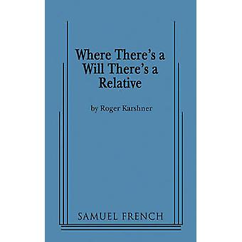 Where Theres a Will Theres a Relative by Karshner & Roger