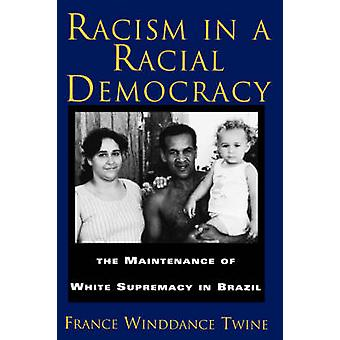 Racism in a Racial Democracy  Maintenance of White Supremacy in Brazil by France Winddance Twine